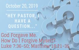 God Forgave Me.  How Do I Forgive Myself?