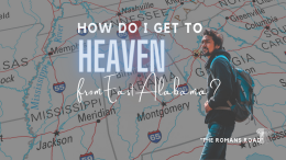 How Do I Get to Heaven from East Alabama